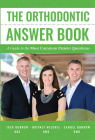 The Orthodontic Answer Book: A Guide to the Most Common Patient Questions Cover Image