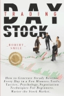 Day Trading Stock: How to Generate Steady Revenue Every Day in a Few Minutes. Tools, Tactics, Psychology, Negotiation Techniques For Begi Cover Image