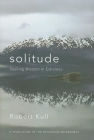 Solitude: Seeking Wisdom in Extremes: A Year Alone in the Patagonia Wilderness Cover Image