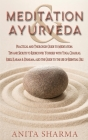 MEDITATION and AYURVEDA: A Practical and thorough Guide to Meditation. Tips and Secrets to Rediscover Yourself with Yoga, Chakras, Reiki, Karma Cover Image