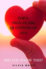 The 6 Top Trending Twin Flame Questions of 2021: Did You Know This? Cover Image