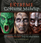 Extreme Costume Makeup: 25 Creepy & Cool Step-By-Step Demos Cover Image
