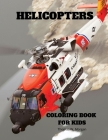 Helicopters Coloring Book for Kids: - Amazing Helicopters Coloring and Activity Book for Children with Ages 4-8 - Beautiful Coloring Pages with a Vari Cover Image