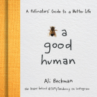 Bee a Good Human: A Pollinators' Guide to a Better Life Cover Image