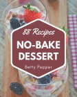 88 No-Bake Dessert Recipes: Everything You Need in One No-Bake Dessert Cookbook! Cover Image
