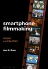 Smartphone Filmmaking: Theory and Practice Cover Image