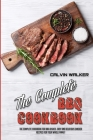 The Complete BBQ Cookbook: The Complete Cookbook For BBQ Dishes. Easy and Delicious Smoker Recipes for Your Whole Family Cover Image