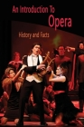 An Introduction To Opera: History and Facts: Opera Introduction Cover Image