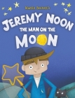 Jeremy Noon the Man on the Moon Cover Image