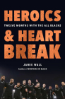 Heroics and Heartbreak: Twelve Months With the All Blacks Cover Image