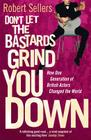 Don't Let the Bastards Grind You Down: How One Generation of British Actors Changed the World Cover Image
