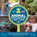 Animal Exploration Lab for Kids: 52 Family-Friendly Activities for Learning about the Amazing Animal Kingdom Cover Image