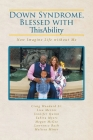 Down Syndrome, Blessed with ThisAbility: Now Imagine Life without Me Cover Image