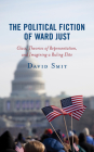 The Political Fiction of Ward Just: Class, Theories of Representation, and Imagining a Ruling Elite Cover Image