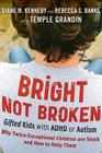 Bright Not Broken: Gifted Kids, Adhd, and Autism Cover Image