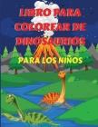 Libro para Colorear de Dinosaurios para Niños: - Libro para colorear de dinosaurios para niños, niñas, preescolares, niños de 3 a 12 años - Fantástico Cover Image