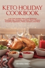 Keto Holiday Cookbook: Low Carb Holiday Menu with Delicious Thanksgiving, Christmas and New Year's Recipes Including Appetizers, Mains, Desse Cover Image