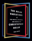 The Nolan Variations: The Movies, Mysteries, and Marvels of Christopher Nolan Cover Image
