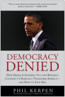 Democracy Denied: How Obama Is Ignoring You and Bypassing Congress to Radically Transform America--And How to Stop Him Cover Image