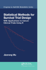 Statistical Methods for Survival Trial Design: With Applications to Cancer Clinical Trials Using R (Chapman & Hall/CRC Biostatistics) Cover Image
