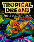 Tropical Dreams: Adult coloring Book (Adult Coloring Books #6) Cover Image