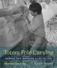 Totem Pole Carving: Norman Tait, Bringing a Log to Life Cover Image