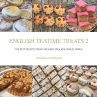 Taste the Teatime Journey: Recipes from around England for Sharing and Celebrating Life Cover Image
