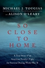 So Close to Home: A True Story of an American Family's Fight for Survival During World War II Cover Image