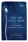 You Are Still Here: Zen Teachings of Kyogen Carlson Cover Image
