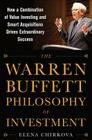 The Warren Buffett Philosophy of Investment: How a Combination of Value Investing and Smart Acquisitions Drives Extraordinary Success Cover Image