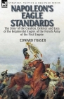 Napoleon's Eagle Standards: the Story of the Creation, Defence and Loss of the Regimental Eagles Cover Image