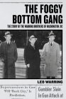 The Foggy Bottom Gang: The Story of the Warring Brothers of Washington, DC Cover Image