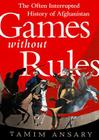 Games Without Rules: The Often-Interrupted History of Afghanistan Cover Image