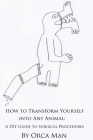 How to Transform Yourself into Any Animal: A DIY Guide to Surgical Procedures (Second Edition) Cover Image