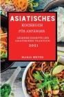 Asiatisches Kochbuch 2021: Leckere Rezepte Der Asiatischen Tradition (Asian Recipes 2021 German Edition) Cover Image