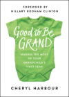 Good to Be Grand: Making the Most of Your Grandchild's First Year Cover Image