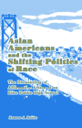 Asian Americans and the Shifting Politics of Race: The Dismantling of Affirmative Action at an Elite Public High School (Studies in Asian Americans: Reconceptualizing Culture) Cover Image