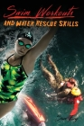 Swim Workouts and Water Rescue Skills: Techniques to Swim Faster, Longer, and Safer Cover Image
