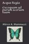 Acqua Regia: Excoquam ad purum scoriam tuam Cover Image