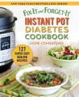 Fix-It and Forget-It Instant Pot Diabetes Cookbook: 127 Super Easy Healthy Recipes Cover Image