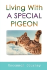 Living With A Special Pigeon: Uncommon Journey: Inspiring Stories With Meaningful Life Lessons Cover Image