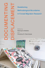 Documenting Displacement: Questioning Methodological Boundaries in Forced Migration Research (McGill-Queen's Refugee and Forced Migration Studies Series #7) Cover Image