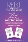 Reiki Healing for Beginners+ The Art of Psychic Reiki: The Ultimate Guide to Understand the Ancient Art of Japanese Reiki. Discover How to use Your En Cover Image