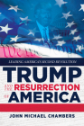 Trump and The Resurrection of America: Leading America's Second Revolution Cover Image