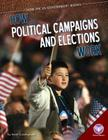 How Political Campaigns and Elections Work (How the Us Government Works) Cover Image