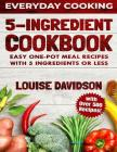 5 Ingredient Cookbook: Easy One-Pot Meal Recipes with 5 Ingredients or Less - Over 500 Recipes Included (Everyday Cooking #2) Cover Image