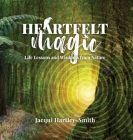 Heartfelt Magic: Life Lessons and Wisdoms from Nature Cover Image