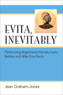 Evita, Inevitably: Performing Argentina's Female Icons Before and After Eva Perón Cover Image