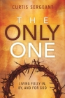 The Only One: Living Fully In, By, and For God Cover Image