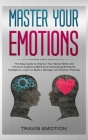 Master Your Emotions: The Easy Guide to Improve Your Social Skills and Influence Cognitive Behavioral Developing Emotional Intelligence. Lea Cover Image